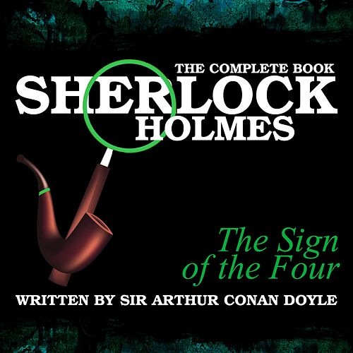The Complete Book - The Sign of the Four von Sir Arthur Conan Doyle