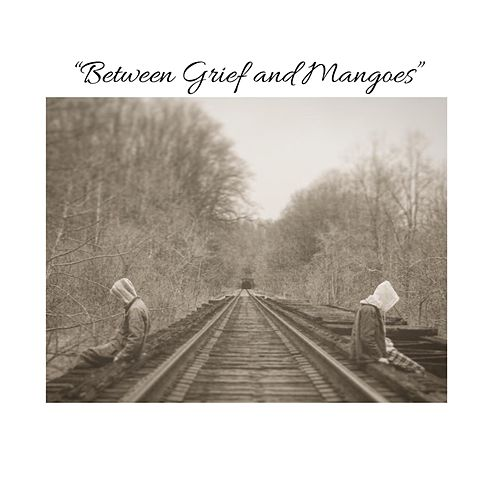 Between Grief and Mangoes von You