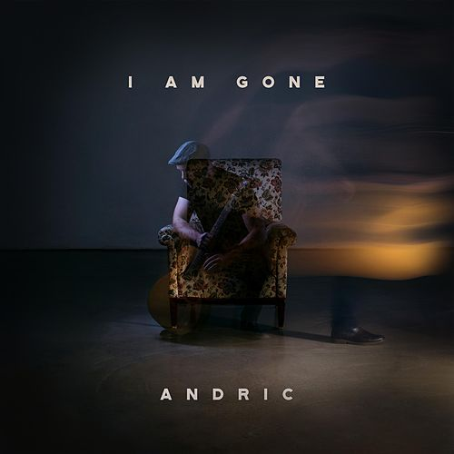 I Am Gone by Andric