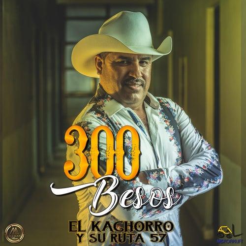300 Besos de El Kachorro y Su Ruta 57