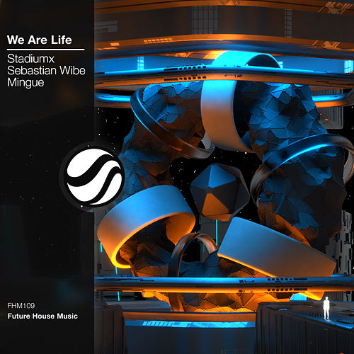 We Are Life de Stadiumx, Sebastian Wibe, Mingue