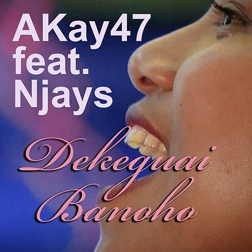 Dekeguai Banoho (feat. Njays) by Akay47