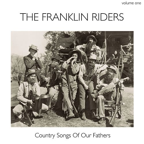 Country Songs of Our Fathers, Volume 1 by Franklin Riders