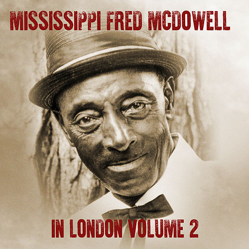 Mississippi Fred McDowell in London (Volume Two) by Mississippi Fred McDowell