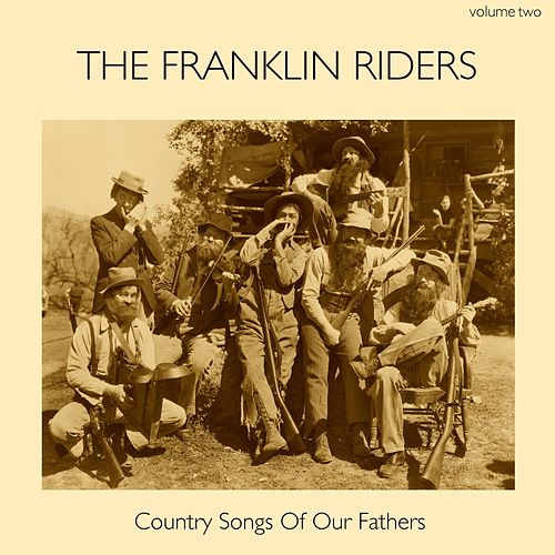 Country Songs of Our Fathers, Volume 2 by Franklin Riders