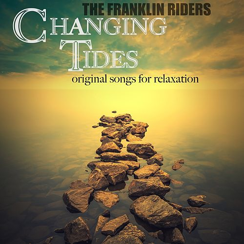 Changing Tides: Original Songs for Relaxation by Franklin Riders