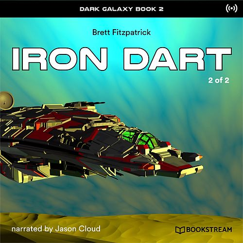 Iron Dart - 2 of 2 (Dark Galaxy Book 2) von Bookstream Audiobooks