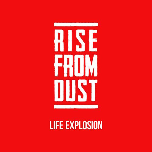 Life Explosion by Rise from Dust