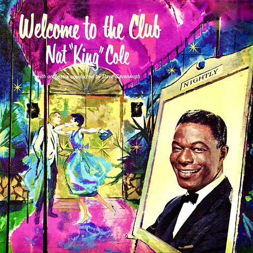Welcome To The Club (Remastered) by Nat King Cole