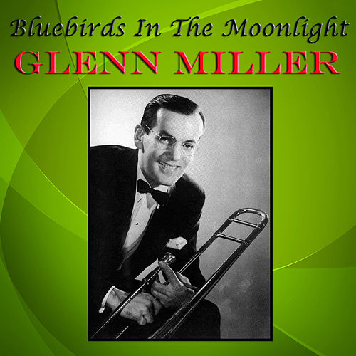 Bluebirds In The Moonlight von Glenn Miller