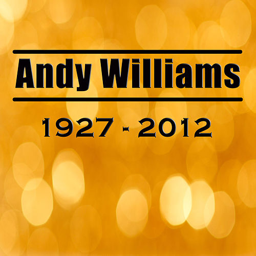 Andy WIlliams 1927 - 2012 by Andy Williams