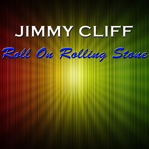 Roll On Rolling Stone di Jimmy Cliff