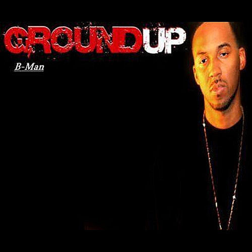 Ground Up by B-Man