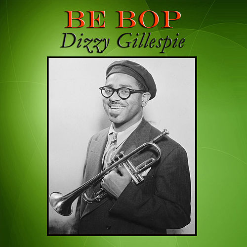 Be Bop by Dizzy Gillespie
