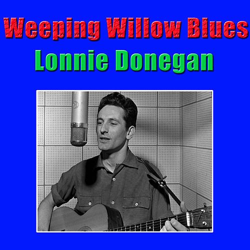Weeping Willow Blues von Lonnie Donegan
