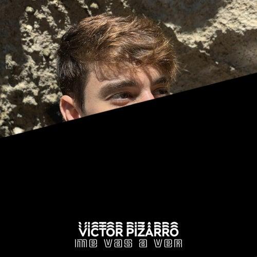 Me vas a ver de Victor Pizarro