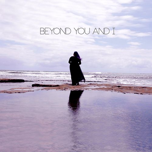 Beyond You and I by Matiah