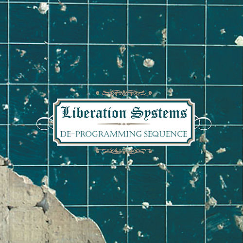 Liberation Systems: De-Programming Sequence by Various Artists
