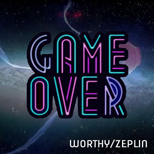 Game Over by Worthy / Zeplin