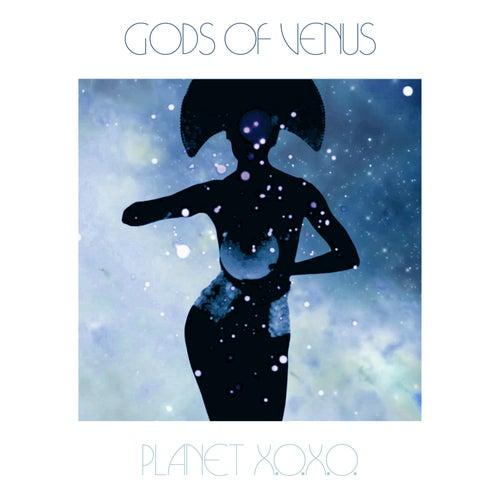 Planet X.O.X.O. by Gods Of Venus