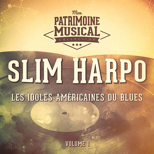 Les idoles américaines du blues : Slim Harpo, Vol. 1 de Slim Harpo
