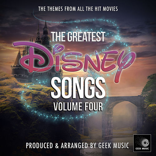 The Greatest Disney Songs, Vol. 4 by Geek Music