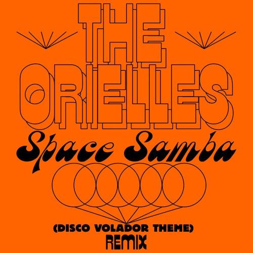 Space Samba (Disco Volador Theme) (Sensory Arm Remixes) by The Orielles