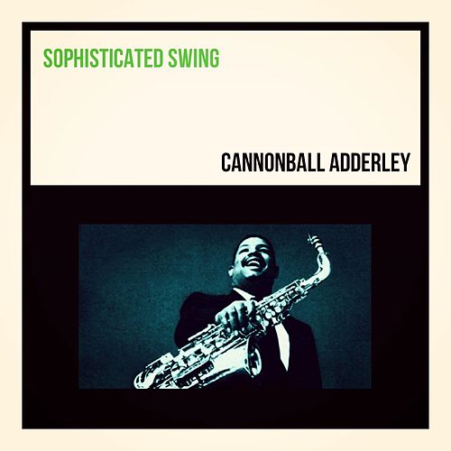 Sophisticated Swing de Cannonball Adderley