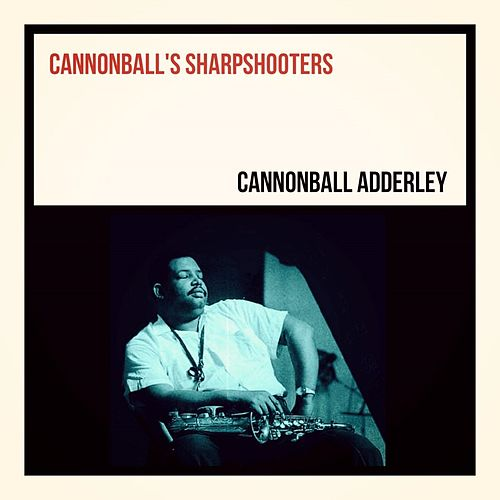 Cannonball's Sharpshooters de Cannonball Adderley