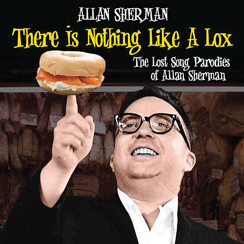 There Is Nothing Like A Lox: The Lost Song Parodies Of Alan Sherman by Allan Sherman