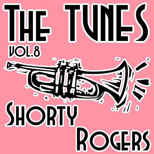 The Tunes, Vol. 8 de Shorty Rogers