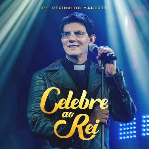 Celebre Ao Rei (Ao Vivo Em Curitiba / 2019) de Padre Reginaldo Manzotti