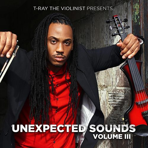 Unexpected Sounds, Vol. 3 by T-Ray the Violinist