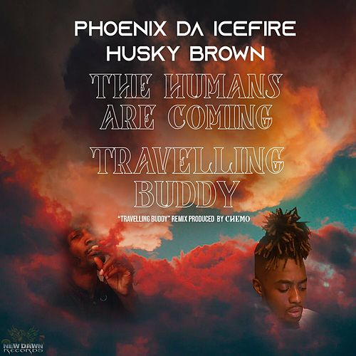The Humans are Coming / Travelling Buddy by phoenix DA ICE FIRE