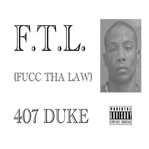 F.T.L.(FUCC THA LAW) by 407 Duke