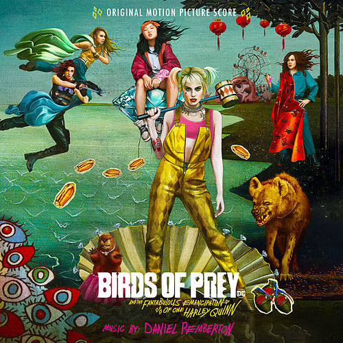 Birds of Prey: And the Fantabulous Emancipation of One Harley Quinn (Original Motion Picture Score) by Daniel Pemberton
