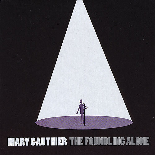 The Foundling Alone by Mary Gauthier