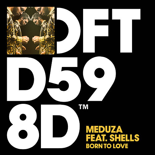 Born To Love (feat. SHELLS) by Meduza
