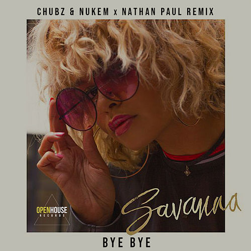 Bye Bye (Chubz & Nukem x Nathan Paul Official Remix) de Savanna