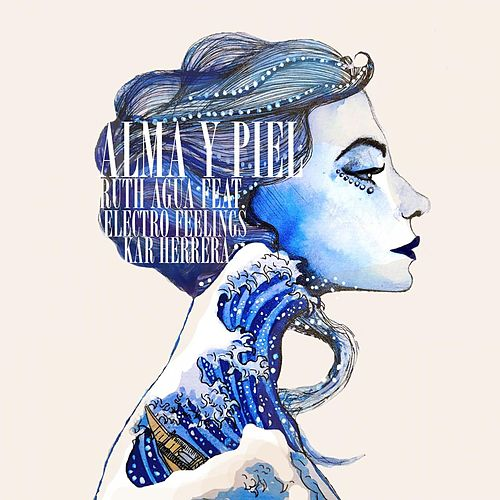 Alma y Piel (feat. Electro Feelings & Kar Herrera) de Ruth Agua