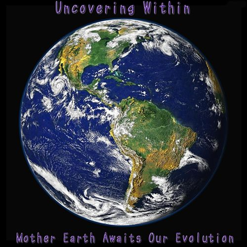 Mother Earth Awaits Our Evolution by Uncovering Within