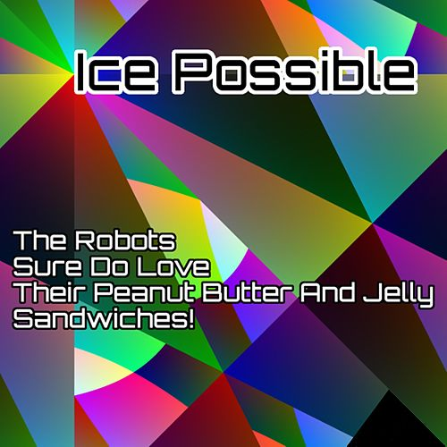 The Robots Sure Do Love Their Peanut Butter and Jelly Sandwiches by Ice Possible