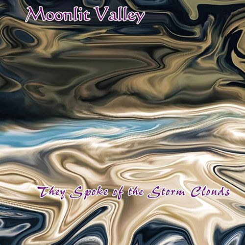 They Spoke of the Storm Clouds by Moonlit Valley