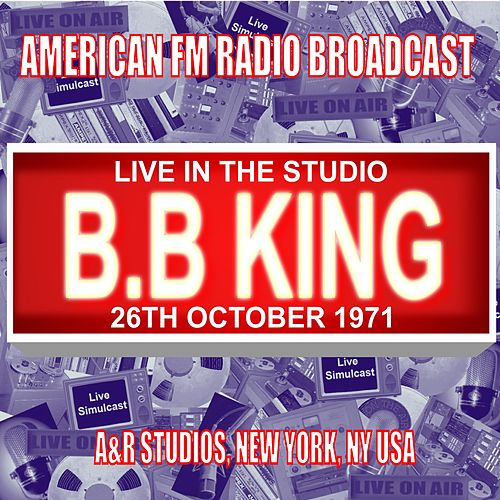 Live In The Studio  - A&R Studios,  New York NY 1971 by B.B. King