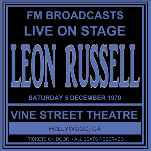Live On Stage FM Broadcasts - The Vine Street Theatre,  Hollywood CA  5th December 1970 by Leon Russell