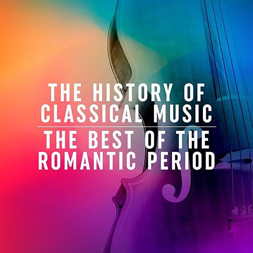 The History of Classical Music: The Best of the Romantic Period by Various Artists