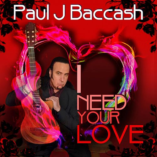 I Need Your Love by Paul J Baccash