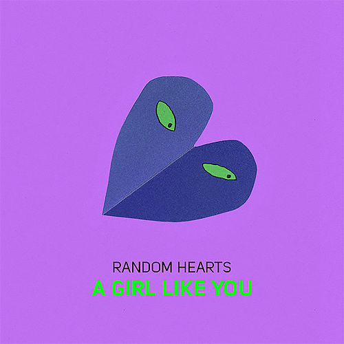 A Girl Like You by Random Hearts