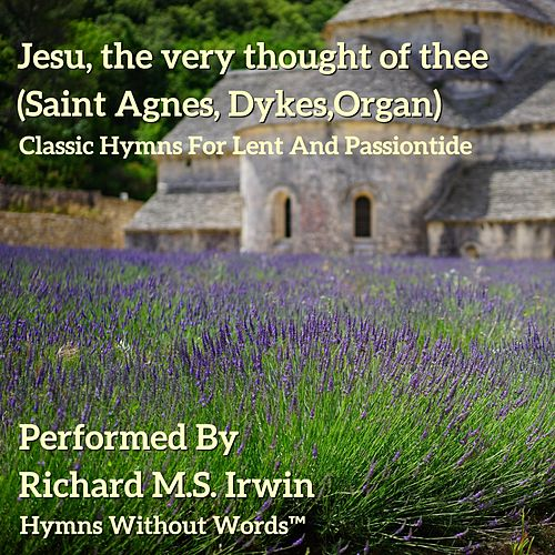 Jesu, the Very Thought of Thee (Saint Agnes, Dykes,organ) by Richard M.S. Irwin