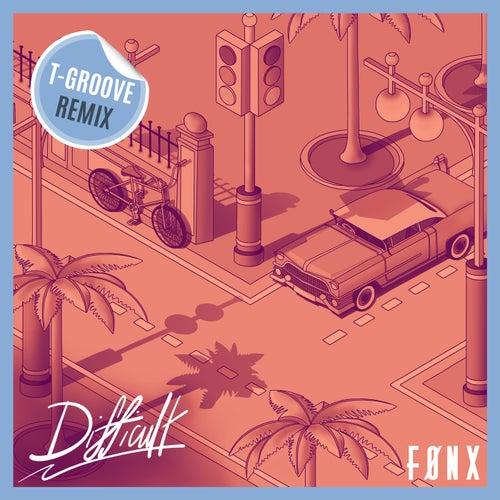 Difficult (T-Groove Remix) de Fønx